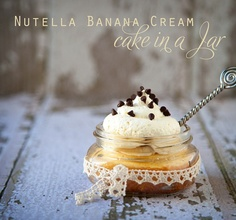 RECIPE~ NUTELLA BANANA CREAM CAKE IN A JAR